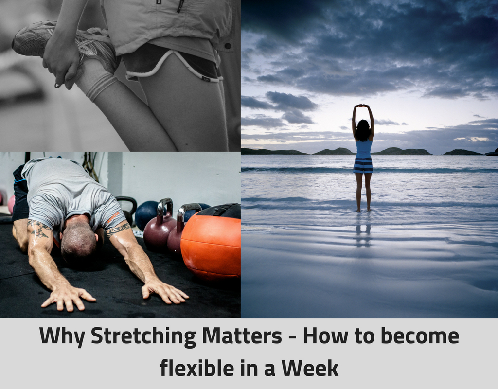 Why Stretching Matters - How to become flexible in a Week